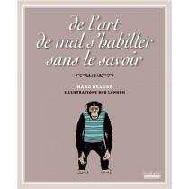 """""""De l'art de mal s'habiller sans le savoir""""  de Marc Beaugé."""
