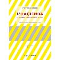 L'histoire de l'Haçienda, par Peter Hook.