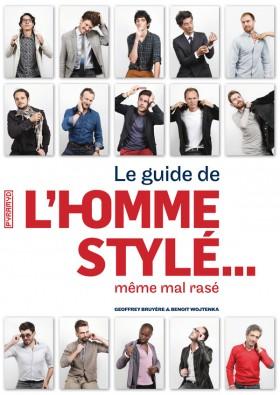 Le Guide de l'homme stylé… Même mal rasé par Geoffrey Bruyère et Benoît Wojtenka