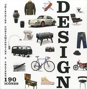 Design, L'histoire Contemporaine À Travers 190 Icônes